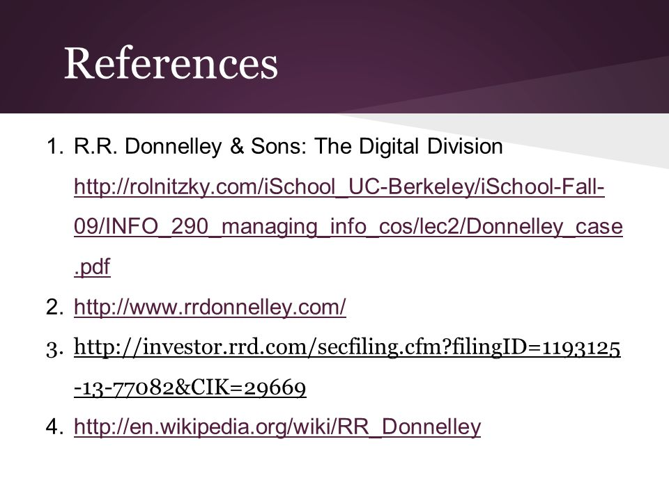 References 1.R.R. Donnelley & Sons: The Digital Division http://rolnitzky.com/iSchool_UC-Berkeley/iSchool-Fall- 09/INFO_290_managing_info_cos/lec2/Don