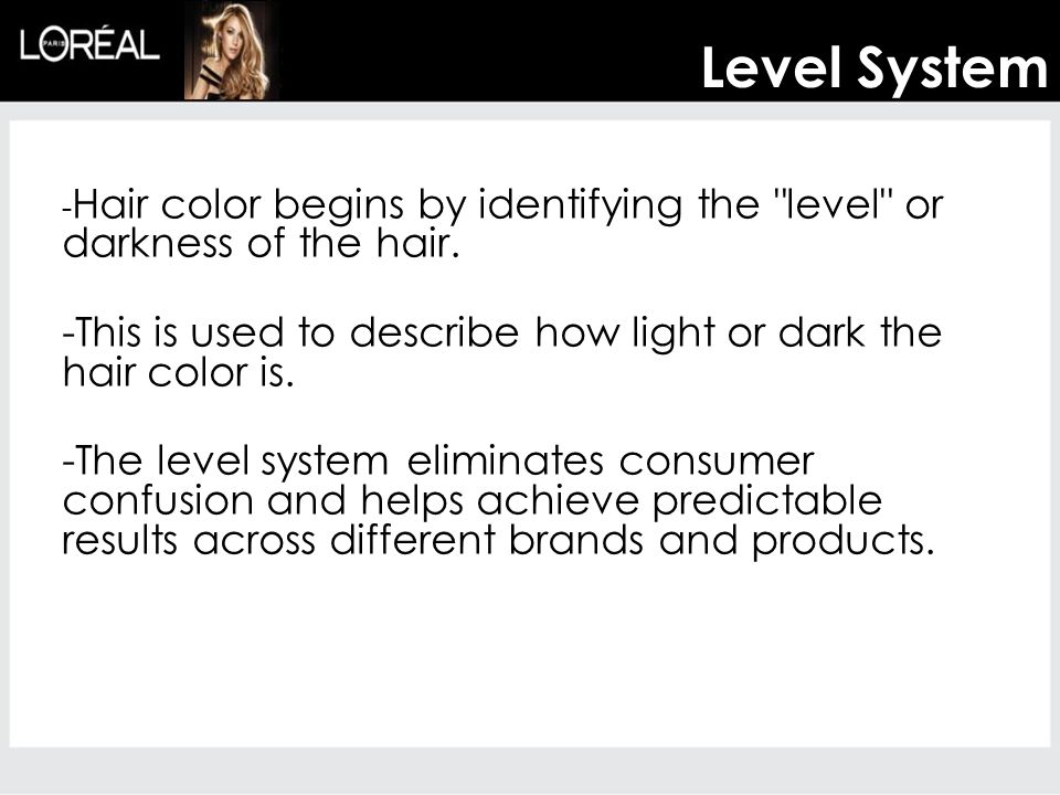 - Hair color begins by identifying the level or darkness of the hair.
