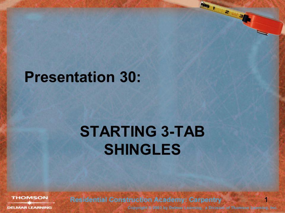 1 Presentation 30: STARTING 3-TAB SHINGLES