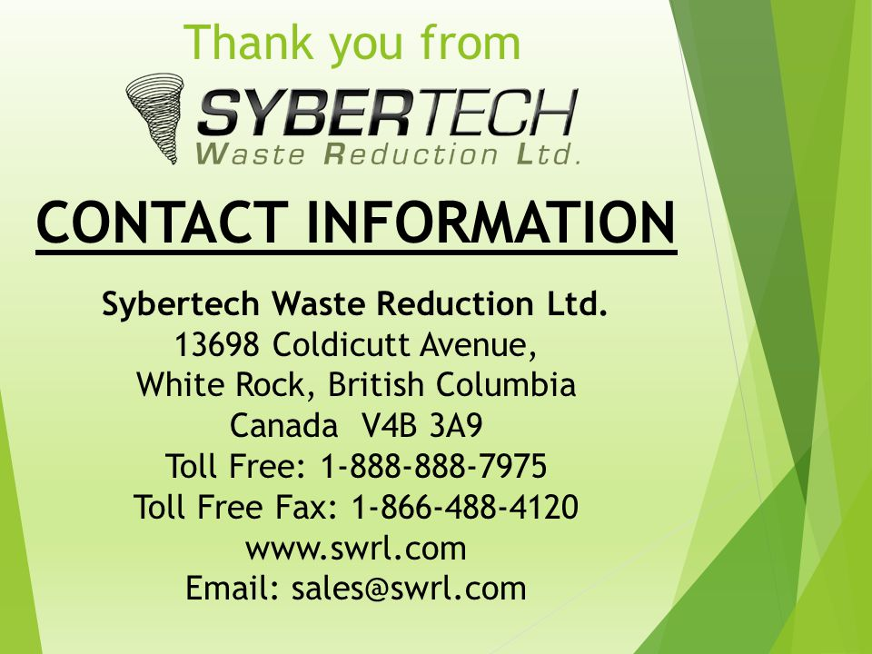 Thank you from CONTACT INFORMATION Sybertech Waste Reduction Ltd. 13698 Coldicutt Avenue, White Rock, British Columbia Canada V4B 3A9 Toll Free: 1-888
