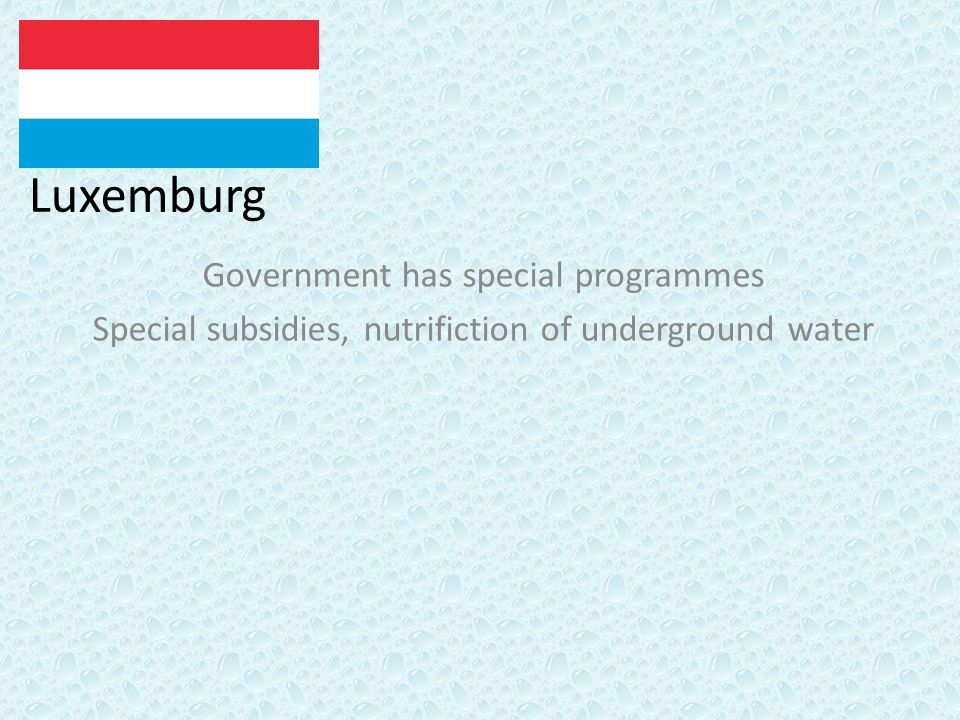 Luxemburg Government has special programmes Special subsidies, nutrifiction of underground water