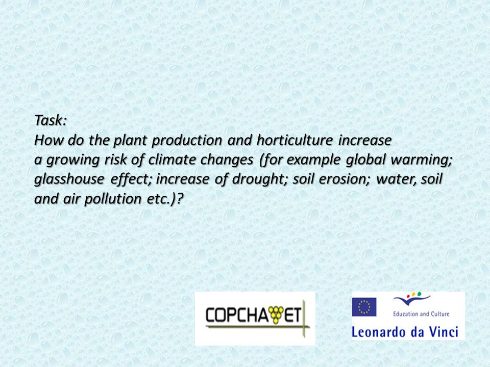 Task: How do the plant production and horticulture increase a growing risk of climate changes (for example global warming; glasshouse effect; increase of drought; soil erosion; water, soil and air pollution etc.)?