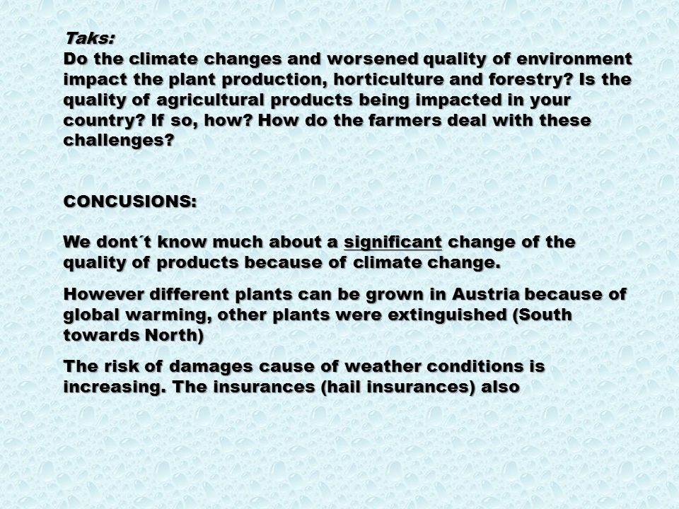 Taks: Do the climate changes and worsened quality of environment impact the plant production, horticulture and forestry.