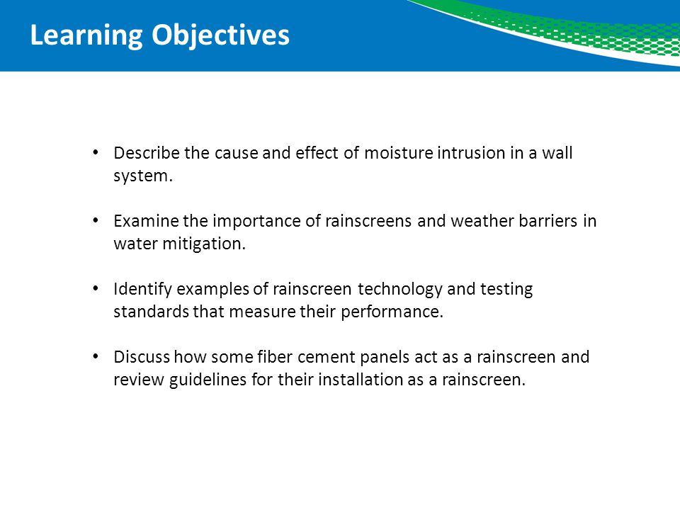 Learning Objective One Describe the cause and effect of moisture intrusion in a wall system.