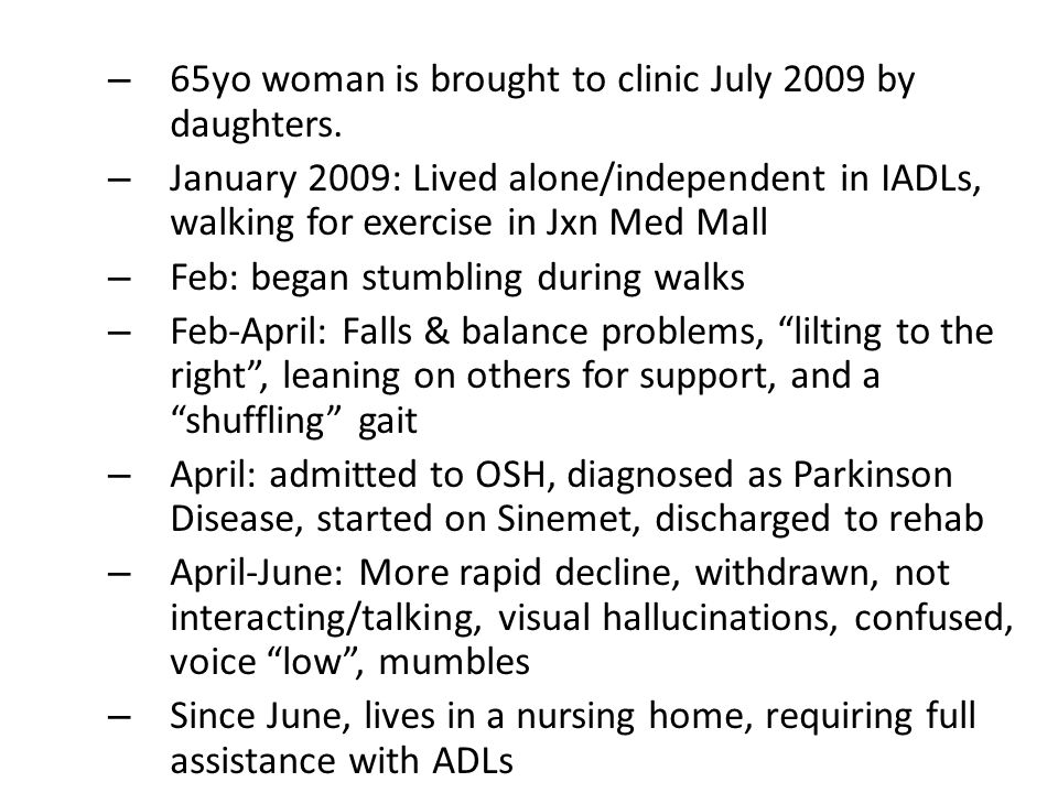 – 65yo woman is brought to clinic July 2009 by daughters.