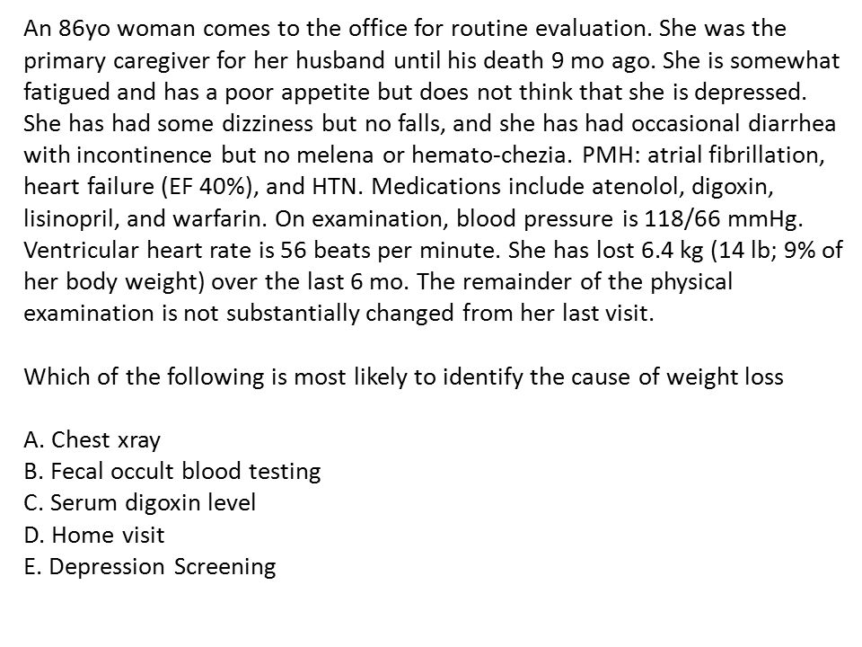 An 86yo woman comes to the office for routine evaluation.