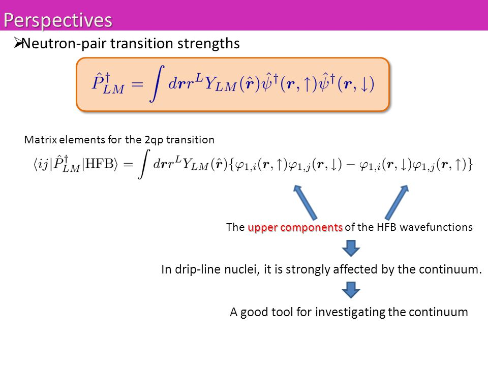  Neutron-pair transition strengths Matrix elements for the 2qp transition upper components The upper components of the HFB wavefunctions Perspectives In drip-line nuclei, it is strongly affected by the continuum.