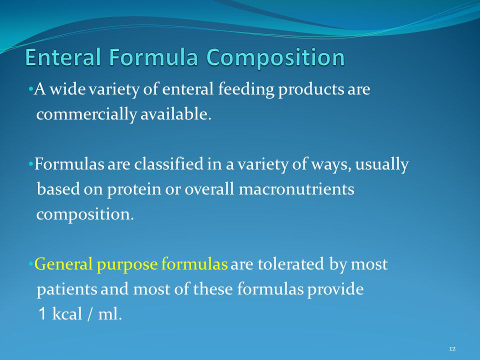 A wide variety of enteral feeding products are commercially available. Formulas are classified in a variety of ways, usually based on protein or overa