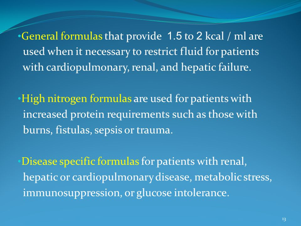 General formulas that provide 1.5 to 2 kcal / ml are used when it necessary to restrict fluid for patients with cardiopulmonary, renal, and hepatic fa
