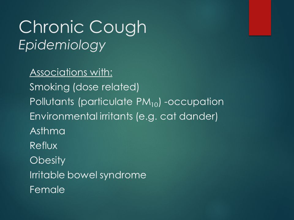 Chronic Cough Epidemiology Associations with: Smoking (dose related) Pollutants (particulate PM 10 ) -occupation Environmental irritants (e.g.