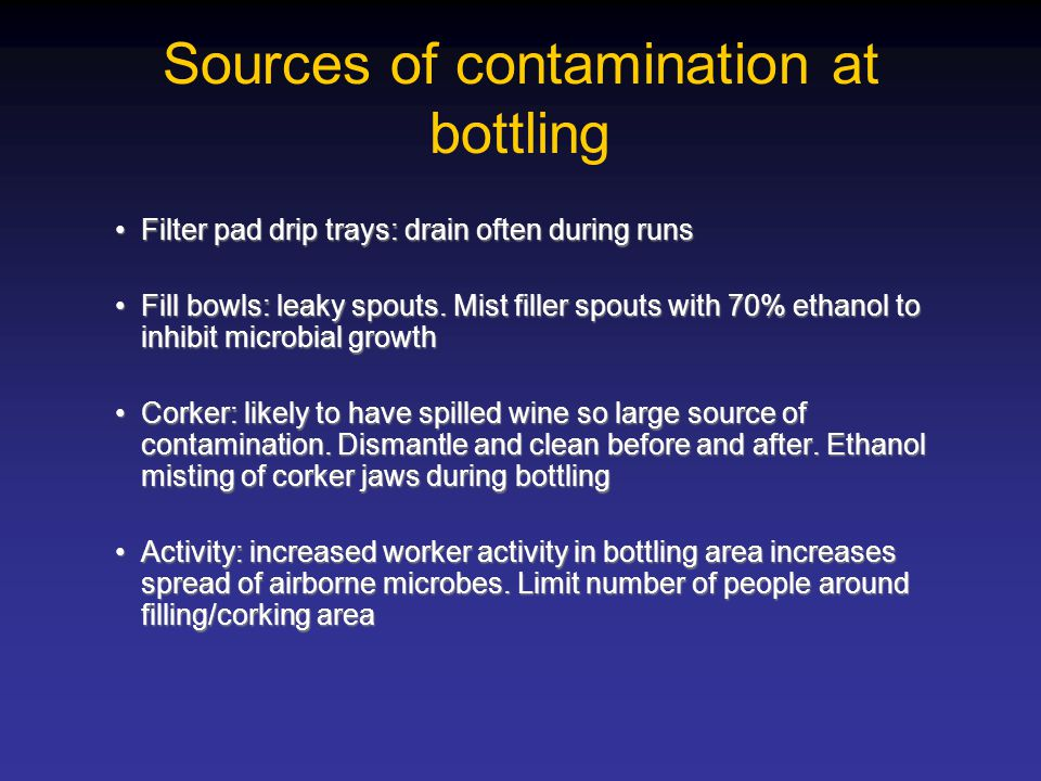Sources of contamination at bottling Filter pad drip trays: drain often during runsFilter pad drip trays: drain often during runs Fill bowls: leaky spouts.