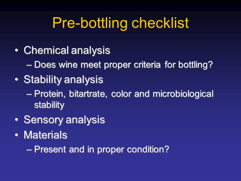 Pre-bottling checklist Chemical analysisChemical analysis –Does wine meet proper criteria for bottling? Stability analysisStability analysis –Protein,