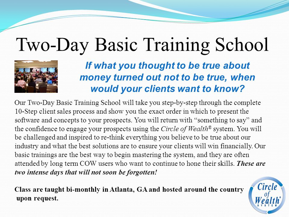 Two-Day Basic Training School Our Two-Day Basic Training School will take you step-by-step through the complete 10-Step client sales process and show