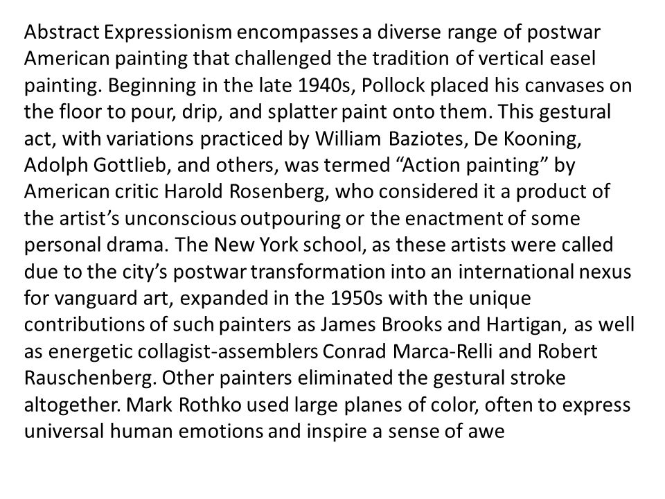 Abstract Expressionism encompasses a diverse range of postwar American painting that challenged the tradition of vertical easel painting. Beginning in