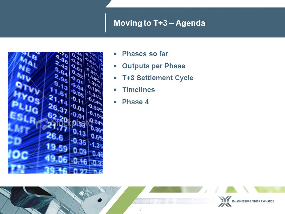 2 www.jse.co.za Moving to T+3 – Agenda  Phases so far  Outputs per Phase  T+3 Settlement Cycle  Timelines  Phase 4