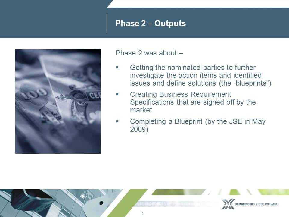 7 www.jse.co.za Phase 2 – Outputs Phase 2 was about –  Getting the nominated parties to further investigate the action items and identified issues an