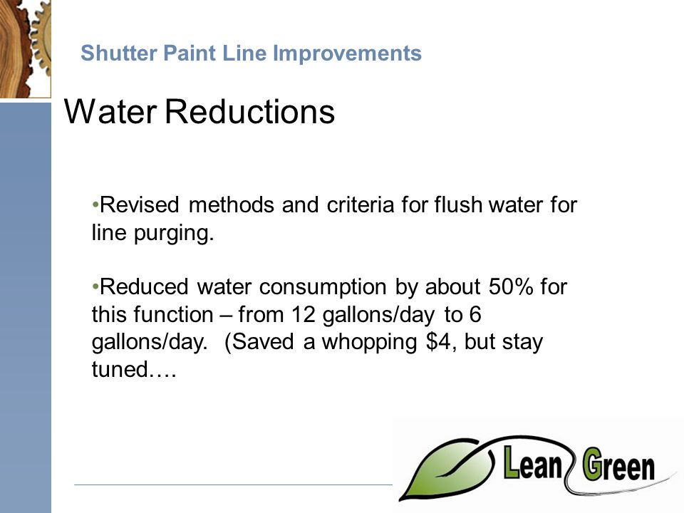 Shutter Paint Line Improvements Water Reductions Revised methods and criteria for flush water for line purging.