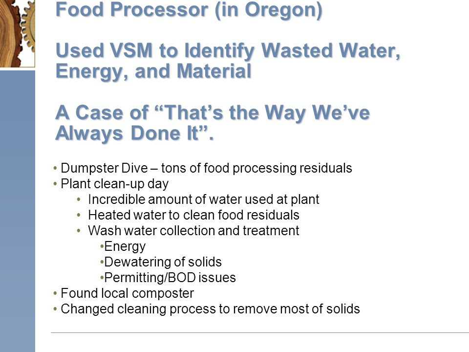Food Processor (in Oregon) Used VSM to Identify Wasted Water, Energy, and Material A Case of That's the Way We've Always Done It .