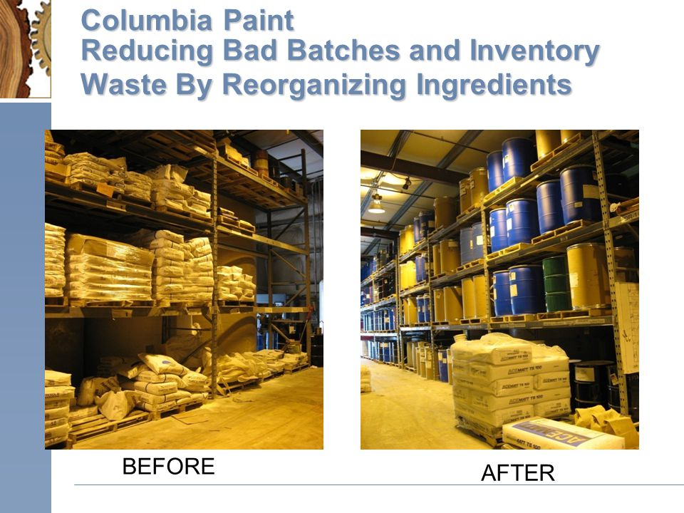 Columbia Paint Reducing Bad Batches and Inventory Waste By Reorganizing Ingredients BEFORE AFTER