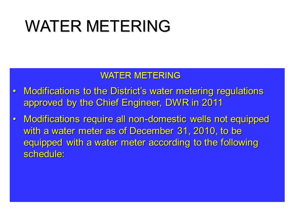 WATER METERING Modifications to the District's water metering regulations approved by the Chief Engineer, DWR in 2011Modifications to the District's w