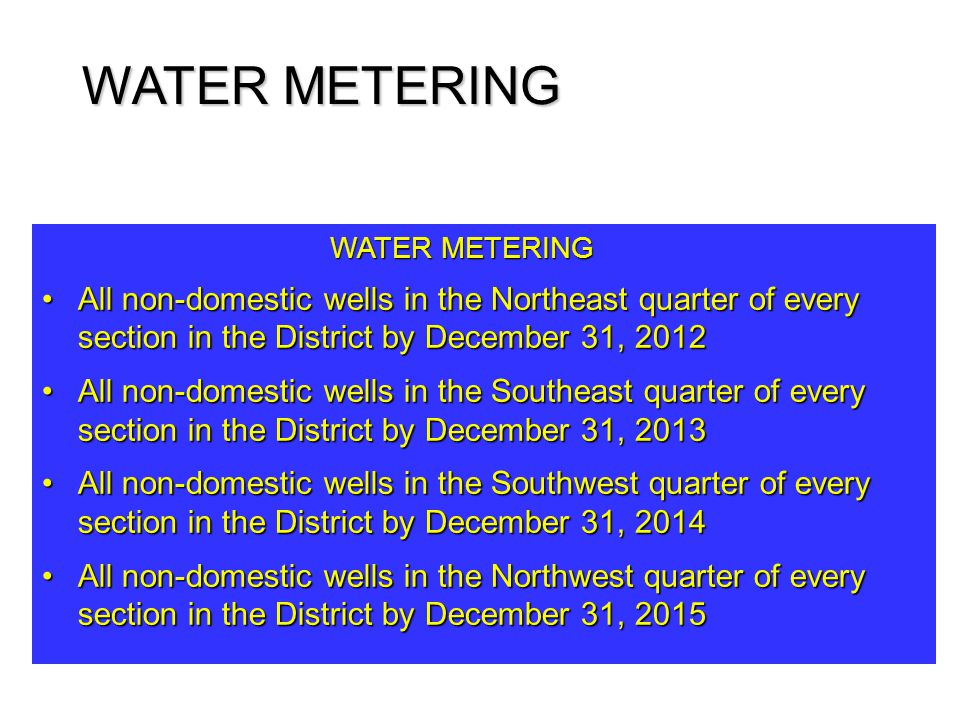 WATER METERING All non-domestic wells in the Northeast quarter of every section in the District by December 31, 2012All non-domestic wells in the Nort
