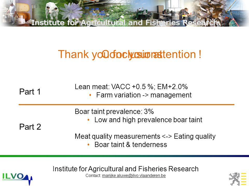 Institute for Agricultural and Fisheries Research Contact: marijke.aluwe@ilvo.vlaanderen.be Thank you for your attention .