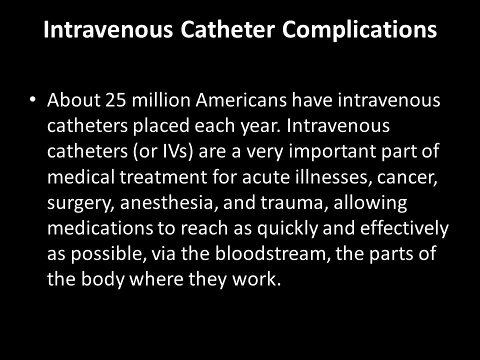 Intravenous Catheter Complications IV catheters can be placed in a hand, arm or leg.