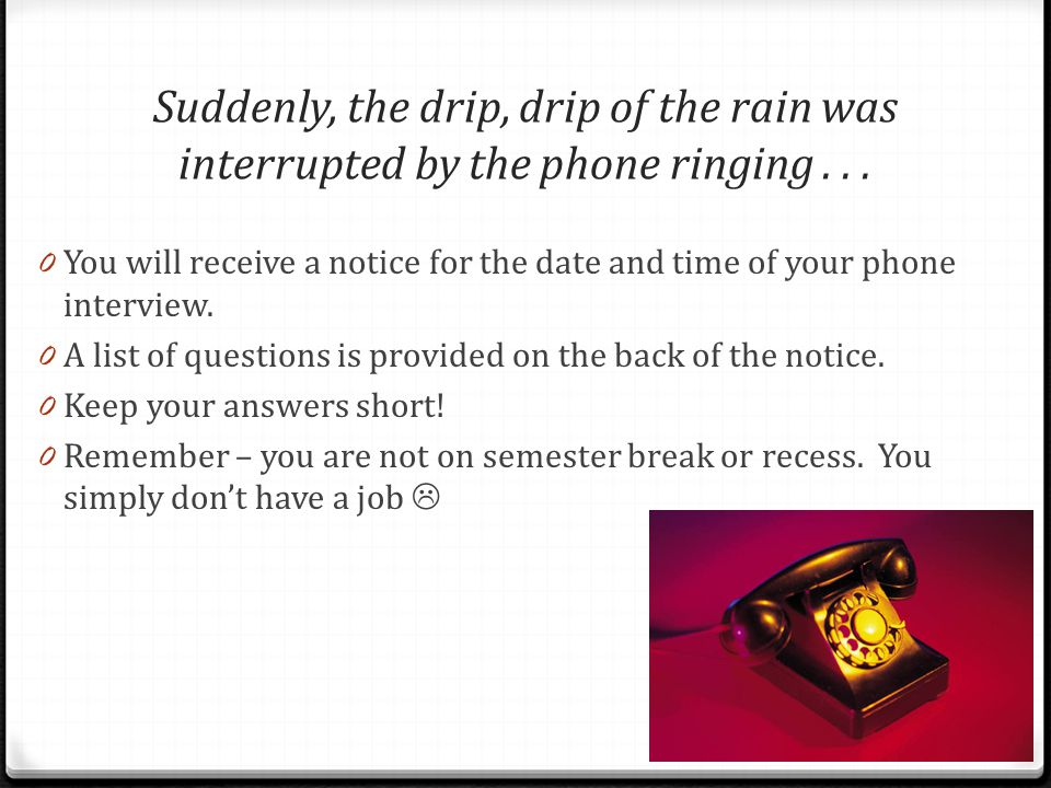 Suddenly, the drip, drip of the rain was interrupted by the phone ringing...