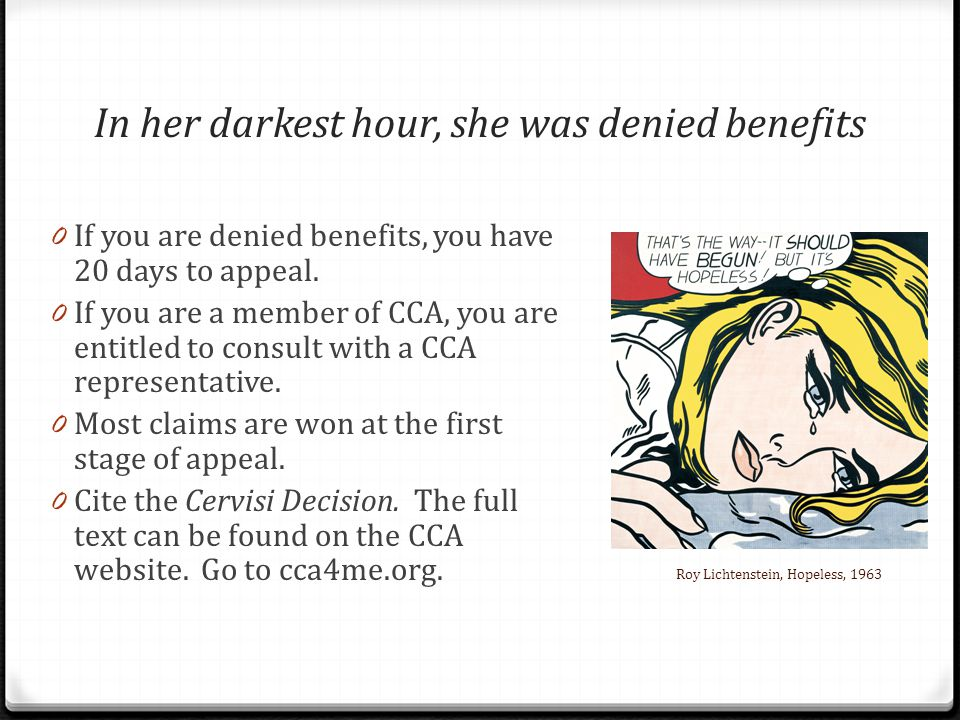 In her darkest hour, she was denied benefits 0 If you are denied benefits, you have 20 days to appeal.