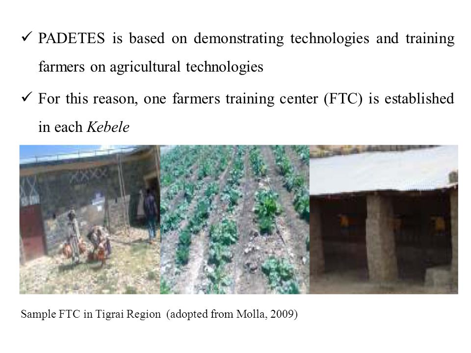 PADETES is based on demonstrating technologies and training farmers on agricultural technologies For this reason, one farmers training center (FTC) is