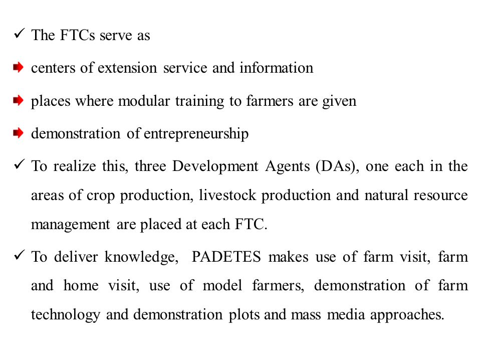 The FTCs serve as centers of extension service and information places where modular training to farmers are given demonstration of entrepreneurship To