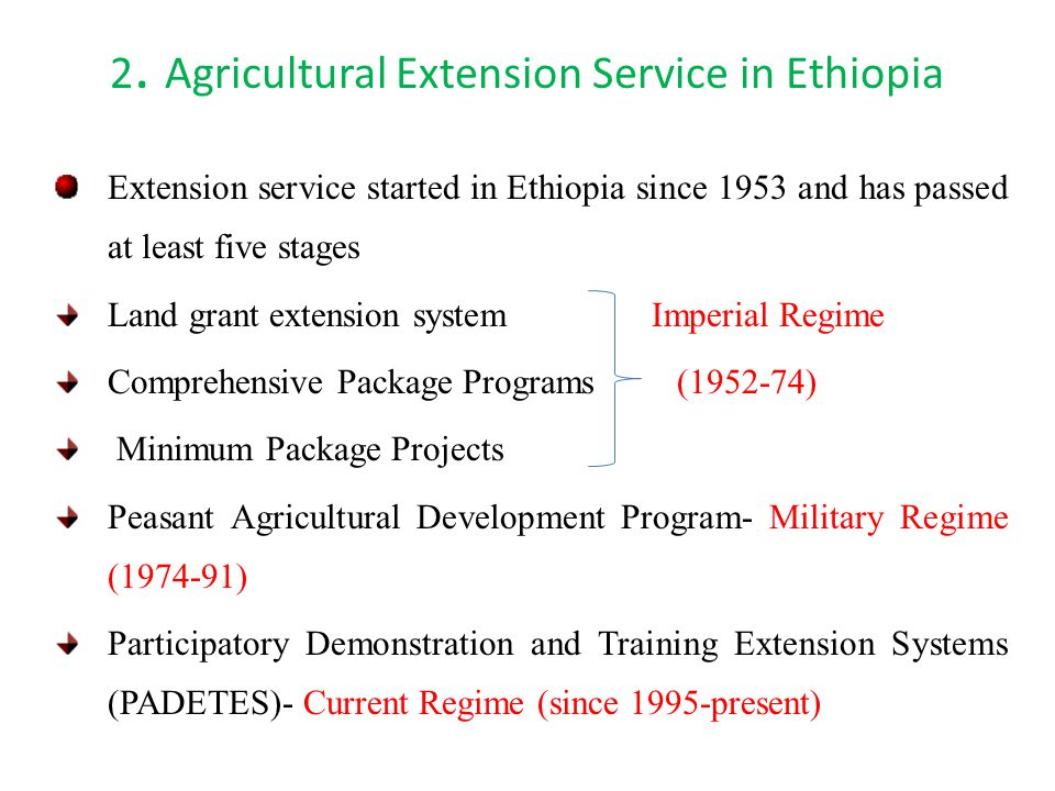 2. Agricultural Extension Service in Ethiopia Extension service started in Ethiopia since 1953 and has passed at least five stages Land grant extensio