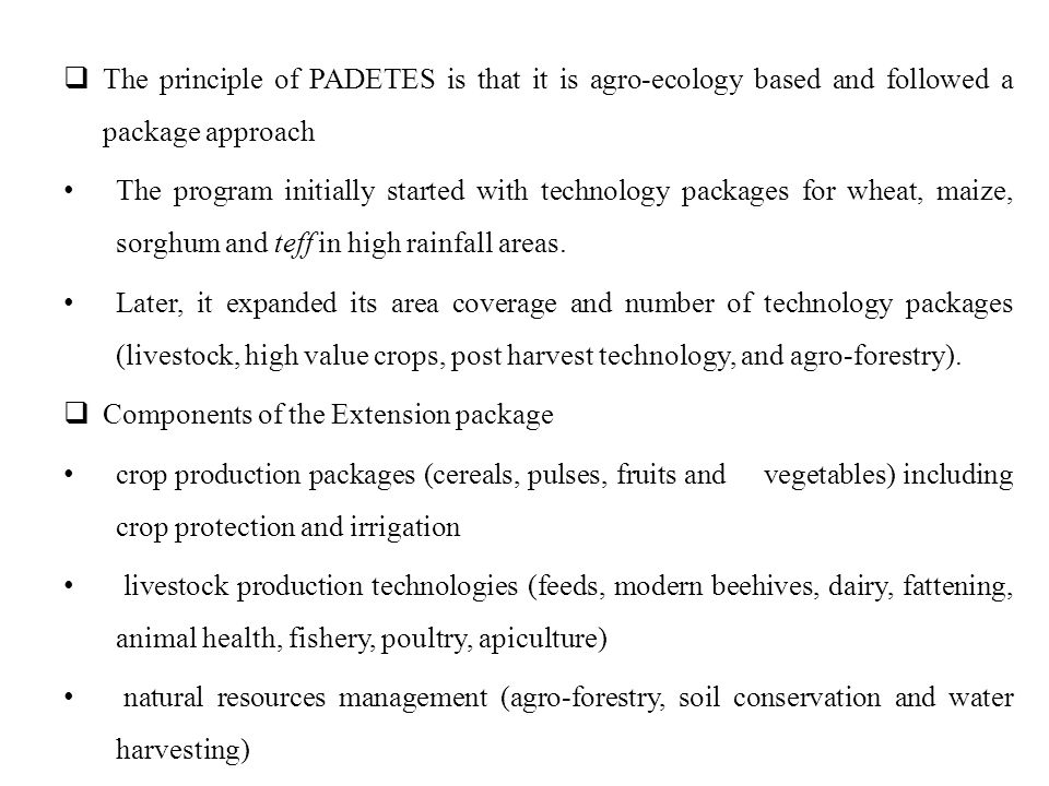  The principle of PADETES is that it is agro-ecology based and followed a package approach The program initially started with technology packages for
