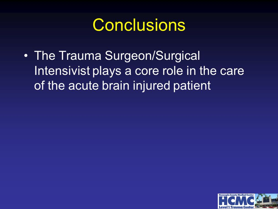 Conclusions The Trauma Surgeon/Surgical Intensivist plays a core role in the care of the acute brain injured patient