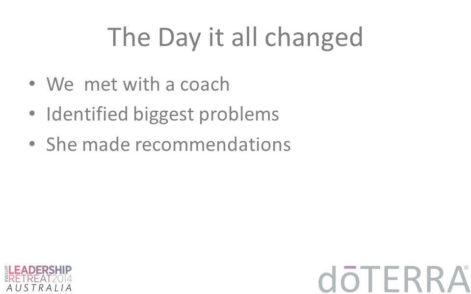 The Day it all changed We met with a coach Identified biggest problems She made recommendations