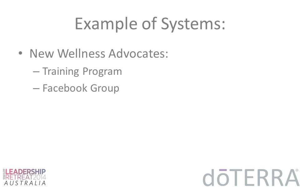 Example of Systems: New Wellness Advocates: – Training Program – Facebook Group