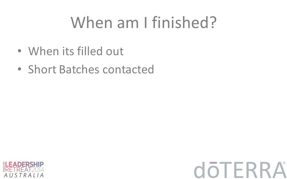 When am I finished? When its filled out Short Batches contacted