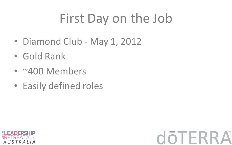 First Day on the Job Diamond Club - May 1, 2012 Gold Rank ~400 Members Easily defined roles