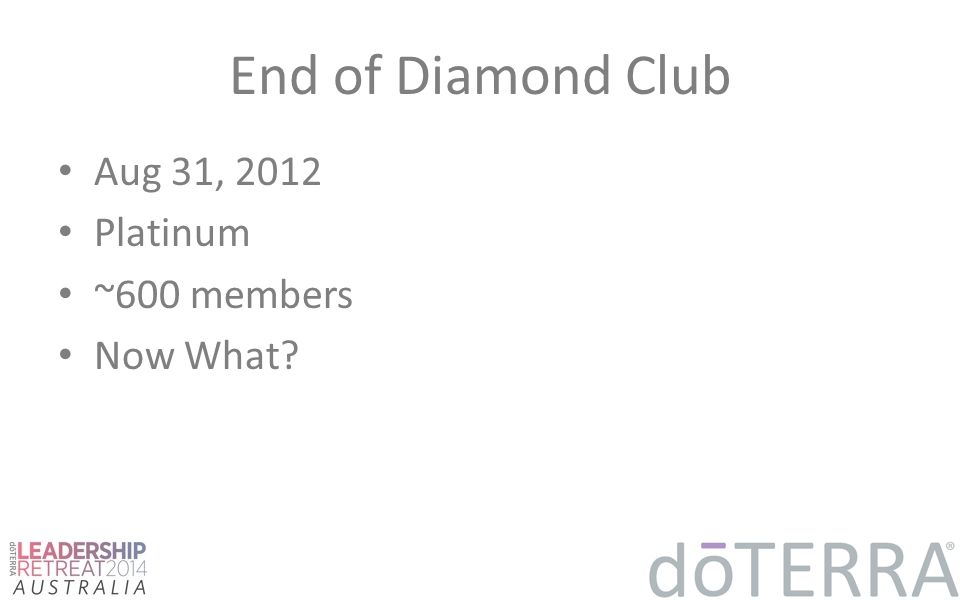 End of Diamond Club Aug 31, 2012 Platinum ~600 members Now What?