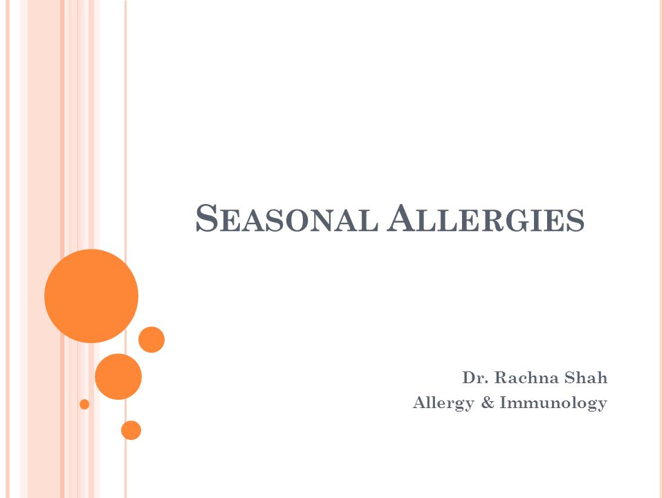S EASONAL A LLERGIES Dr. Rachna Shah Allergy & Immunology