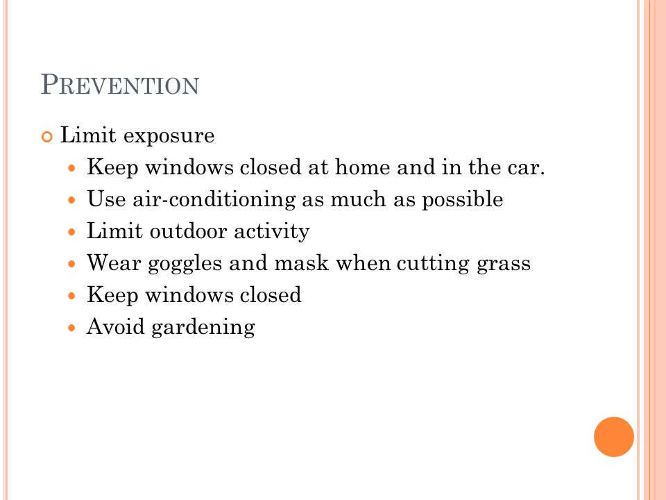P REVENTION Limit exposure Keep windows closed at home and in the car. Use air-conditioning as much as possible Limit outdoor activity Wear goggles an