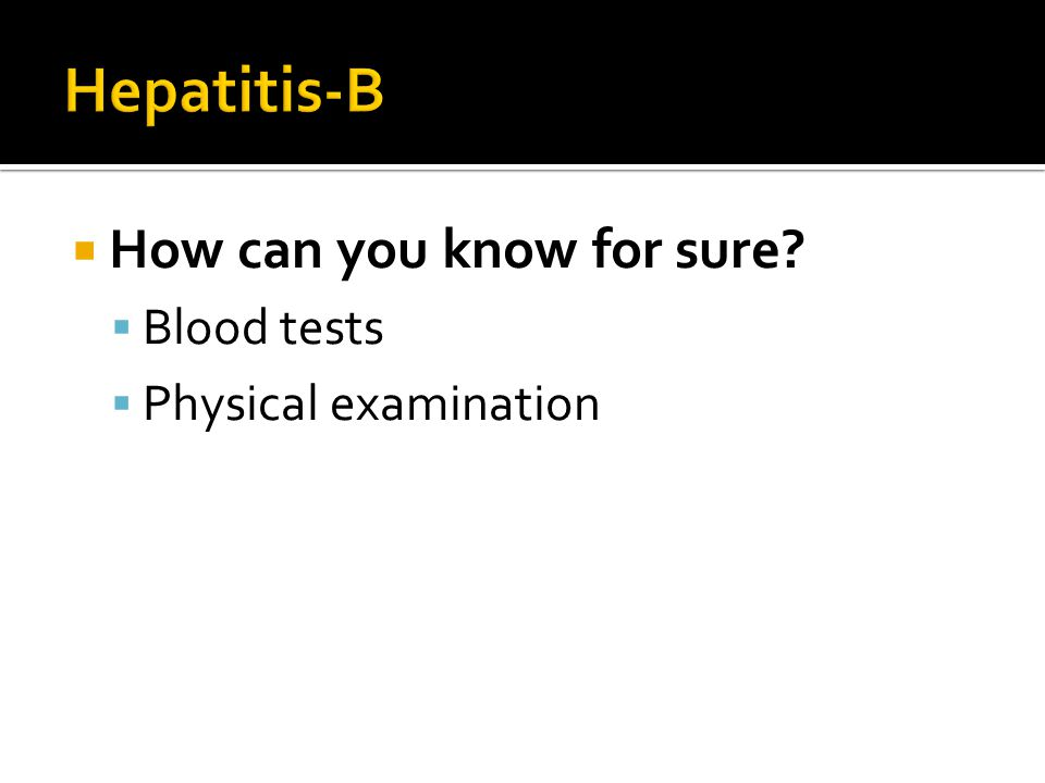  How can you know for sure?  Blood tests  Physical examination