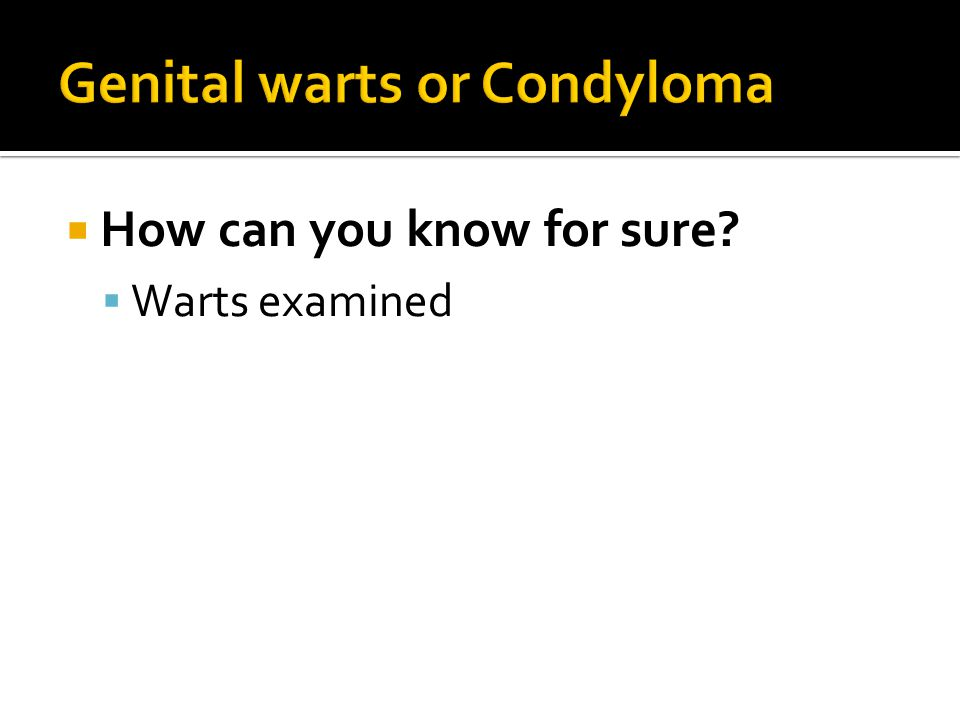  How can you know for sure?  Warts examined