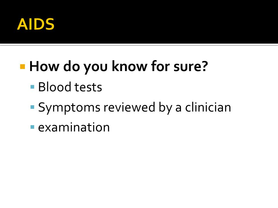  How do you know for sure?  Blood tests  Symptoms reviewed by a clinician  examination