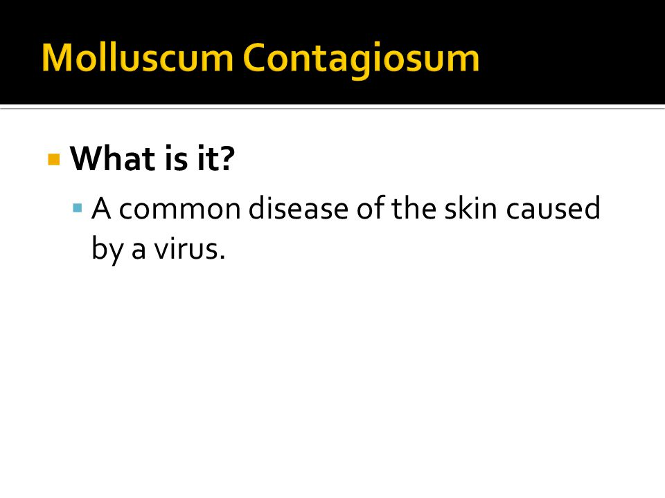  What is it?  A common disease of the skin caused by a virus.