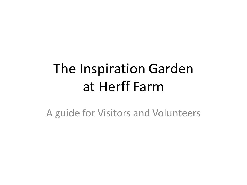 The Inspiration Garden at Herff Farm A guide for Visitors and Volunteers