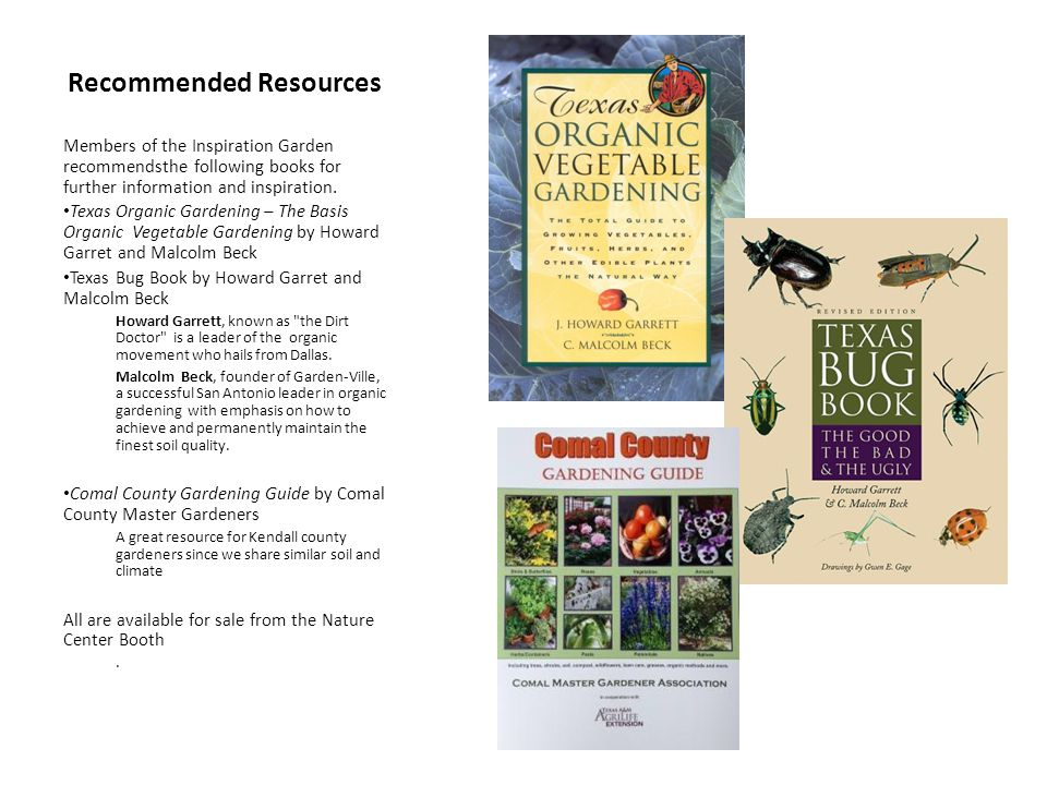 Recommended Resources Members of the Inspiration Garden recommendsthe following books for further information and inspiration. Texas Organic Gardening