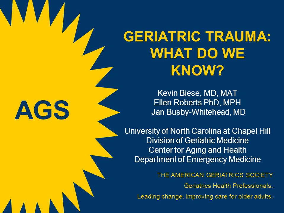 LEARNING OBJECTIVES Describe the unique presentations of geriatric trauma Identify areas of particular risk for elderly patients with traumatic injuries Suggest care process changes that may improve the care of geriatric trauma patients Slide 2