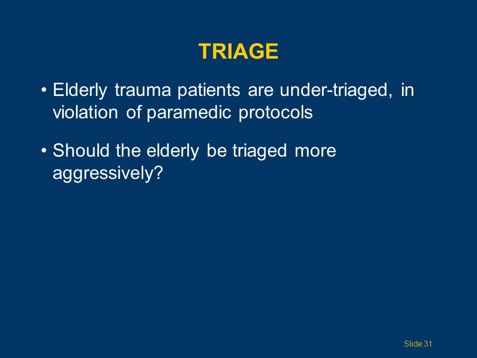 CRITERIA FOR TRAUMA TEAM ACTIVATION (TTA) (1 of 3) Review of Trauma Registry at UCLA and LA County from 1993  2000 Included admitted trauma patients age >70, except interhospital transfers, ground-level falls, subacute subdurals 883 patients included 25% met TTA criteria:  SBP 120  RR 29  Unresponsive to pain  Gunshot wound to trunk Slide 32 Demetriades D, et al.