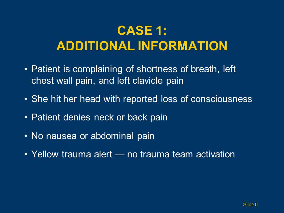 CASE 1: PRIMARY SURVEY A  Patient speaking in complete sentences B  Clear bilaterally, but diminished effort; significant bruising/pain left chest wall C  Good pulses  4, 2 IVs in place D  Glasgow Coma Scale (GCS) 14, moving all 4 extremities E  Patient exposed, warm blankets placed Slide 10